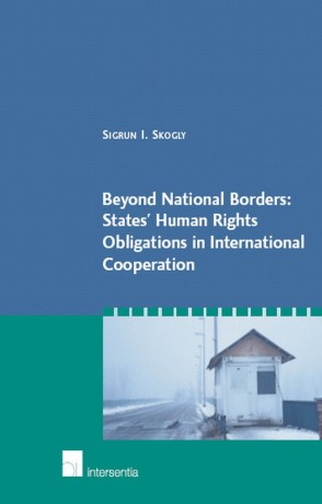 Beyond National Borders: States' Human Rights Obligations in International Cooperation