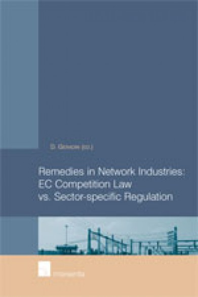 Remedies in Network Industries: EC Competition Law vs. Sector-Specific Regulation