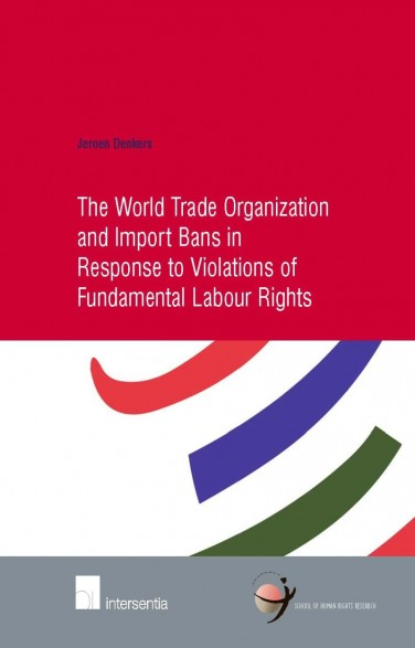 The World Trade Organization and Import Bans in Response to Violations of Fundamental Labour Rights