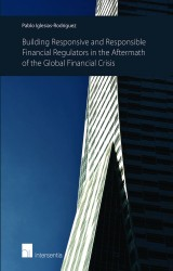 Building Responsive and Responsible Financial Regulators in the Aftermath of the Global Financial Crisis