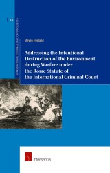 Addressing the Intentional Destruction of the Environment during Warfare under the Rome Statute of the International Criminal Court