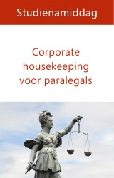 Corporate housekeeping voor paralegals
