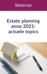 Webinar: Estate planning anno 2021: actuele topics